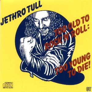 "Too Old To Rock""n""roll: Too Young To Die"
